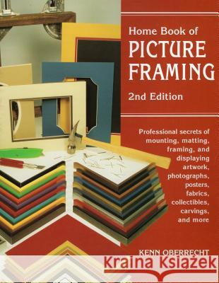 Home Book of Picture Framing: 2nd Edition Kenn Oberrecht 9780811727938