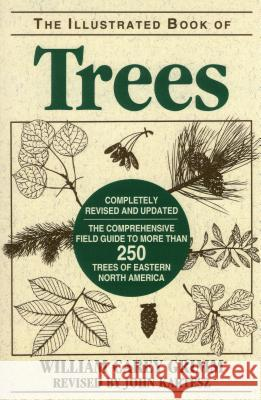 Illustrated Book of Trees: The Comprehensive Field Guide to More Than 250 Trees of Eastern North America William Carey Grimm John T. Kartesz 9780811728119
