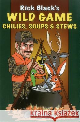 Wild Game Chilies, Soups, and Stews Rick Black 9780811732772