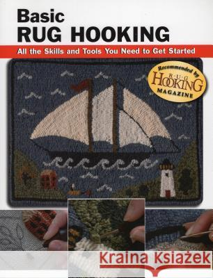 Basic Rug Hooking: All the Skills and Tools You Need to Get Started Judy P. Sopronyi Alan Wycheck Janet Stanle 9780811733915