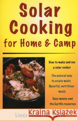 Solar Cooking for Home and Camp Linda Frederick Yaffe 9780811734028