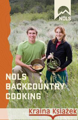 NOLS Backcountry Cooking: Creative Menu Planning for Short Trips Claudia Pearson Joanne Kuntz National Outdoor Leadership School 9780811734646