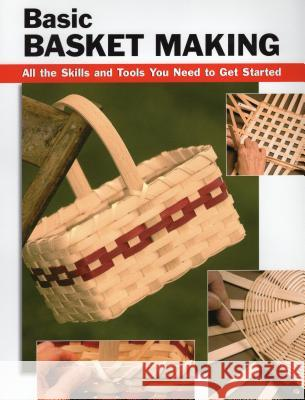 Basic Basket Making: All the Skills and Tools You Need to Get Started Linda Franz 9780811734882