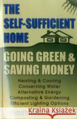 The Self-Sufficient Home: Going Green and Saving Money Christopher Nyerges 9780811735582