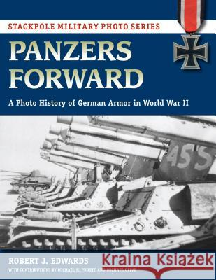 Panzers Forward: A Photo History of German Armor in World War II Robert Edwards Michael Pruett Michael Olive 9780811737708