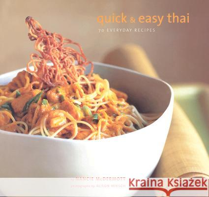 Quick and Easy Thai: 70 Everyday Recipes Nancie McDermott Alison Miksch 9780811837316
