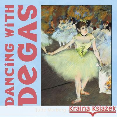 Dancing with Degas Julie Merberg Suzanne Bober 9780811840477