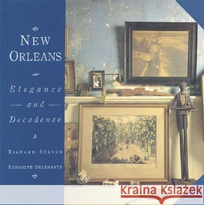 New Orleans: Elegance and Decadence Chronicle Books                          Richard Sexton Randolph Delehanty 9780811841313