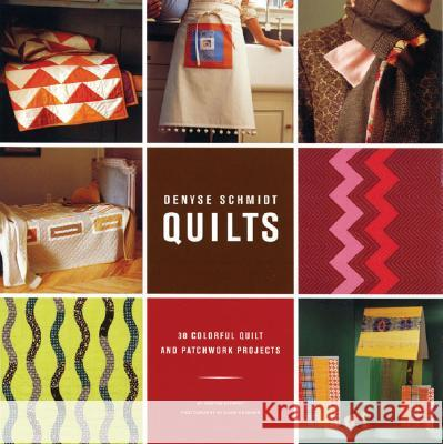 Denyse Schmidt Quilts: 30 Colorful Quilt and Patchwork Projects Denyse Schmidt Susie Cushner Bethany Lyttle 9780811844420