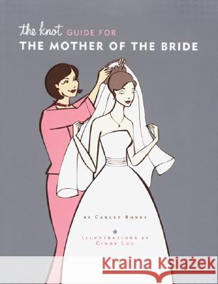 The Knot Guide for the Mother of the Bride Carley Roney Cindy Luu 9780811846363