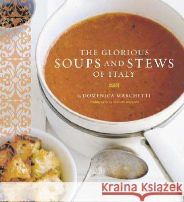 Glorious Soups and Stews of Italy Domenica Marchetti William Meppem 9780811848176