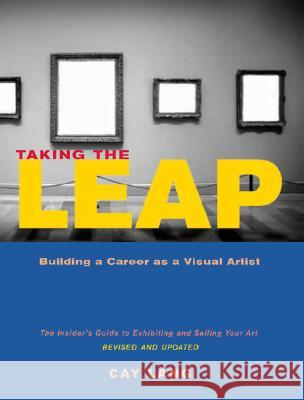 Taking the Leap: Building a Career as a Visual Artist Cay Lang 9780811850933