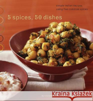 5 Spices, 50 Dishes: Simple Indian Recipes Using Five Common Spices Ruta Kahate Susie Cushner 9780811853422