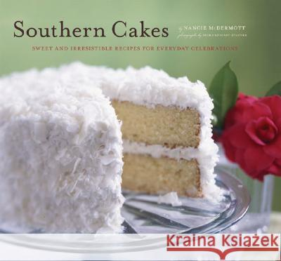 Southern Cakes: Sweet and Irresistible Recipes for Everyday Celebrations Nancie McDermott Becky Luigart-Stayner 9780811853705