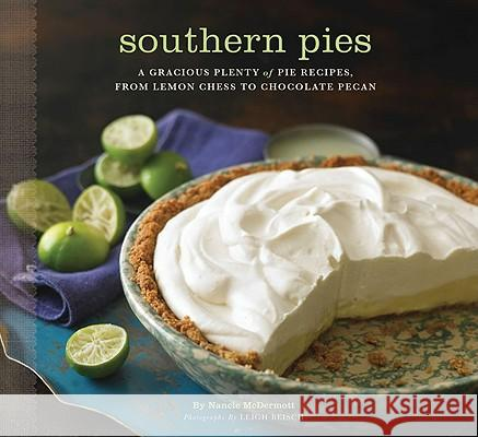 Southern Pies: A Gracious Plenty of Pie Recipes, from Lemon Chess to Chocolate Pecan Nancie McDermott 9780811869928