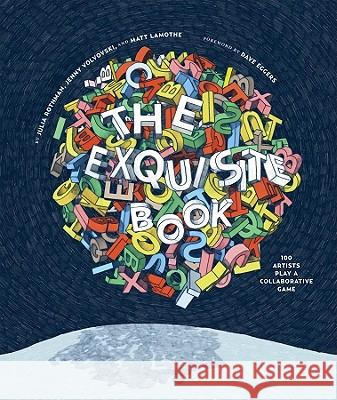 The Exquisite Book: 100 Artists Play a Collaborative Game Julia Rothman Jenny Volvovski Matt Lamothe 9780811870900
