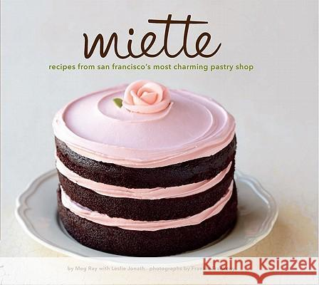 Miette: Recipes from San Francisco's Most Charming Pastry Shop Meg Ray 9780811875042