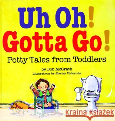 Uh Oh! Gotta Go!: Potty Tales from Toddlers Bob McGrath Shelley Dieterichs 9780812065640