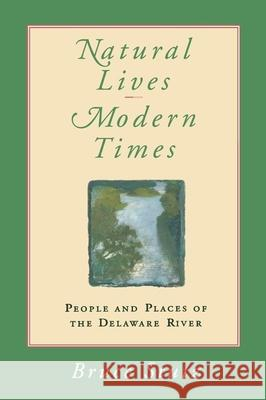 Natural Lives, Modern Times : People and Places of the Delaware River Bruce Stutz 9780812216585