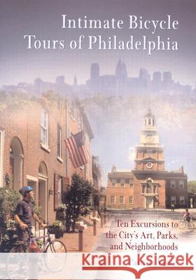 Intimate Bicycle Tours of Philadelphia: Ten Excursions to the City's Art, Parks, and Neighborhoods Patricia Vance 9780812218688