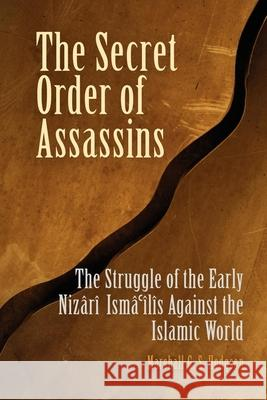The Secret Order of Assassins : The Struggle of the Early Nizari Ismai'lis Against the Islamic World Marshall G. S. Hodgson 9780812219166