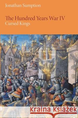 The Hundred Years War, Volume 4: Cursed Kings Jonathan Sumption 9780812223880