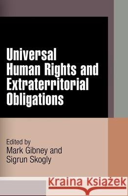 Universal Human Rights and Extraterritorial Obligations Mark Gibney Sigrun Skogly 9780812242157 University of Pennsylvania Press