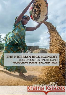 The Nigerian Rice Economy: Policy Options for Transforming Production, Marketing, and Trade Kwabena Gyimah-Brempong Michael Johnson Hiroyuki Takeshima 9780812248951