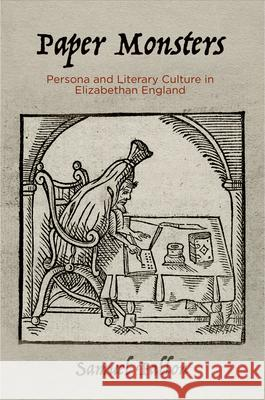 Paper Monsters: Persona and Literary Culture in Elizabethan England Samuel Fallon 9780812251296