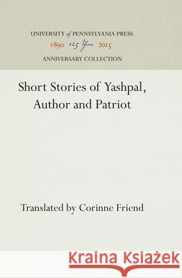 Short Stories of Yashpal, Author and Patriot Yashpal C. Friend  9780812276015