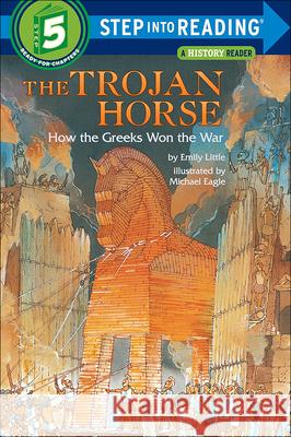 The Trojan Horse: How the Greeks Won the War Emily Little Michael Eagle 9780812472004 Perfection Learning