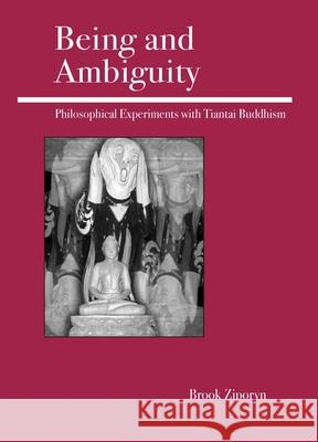 Being and Ambiguity: Philosophical Experiments with Tiantai Buddhism Brook Ziporyn 9780812695427