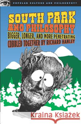 South Park and Philosophy: Bigger, Longer, and More Penetrating Richard Hanley 9780812696134