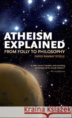 Atheism Explained: From Folly to Philosophy David Ramsay Steele 9780812696370