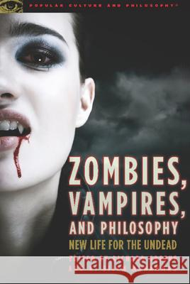 Zombies, Vampires, and Philosophy: New Life for the Undead Richard Greene K. Silem Mohammad 9780812696837
