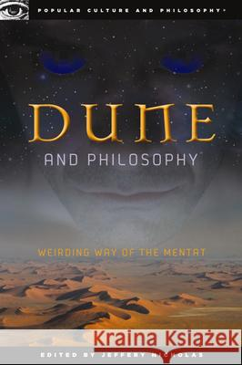 Dune and Philosophy: Weirding Way of the Mentat Jeffery Nicholas 9780812697155