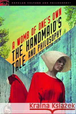 The Handmaid's Tale and Philosophy: A Womb of One's Own Rachel Robison-Greene 9780812699920