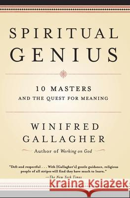 Spiritual Genius: 10 Masters and the Quest for Meaning Winifred Gallagher 9780812967180 Random House Trade