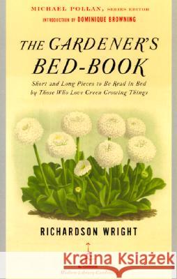 The Gardener's Bed-Book: Short and Long Pieces to Be Read in Bed by Those Who Love Green Growing Things Richardson Little Wright Michael Pollan Dominique Browning 9780812968736 Modern Library