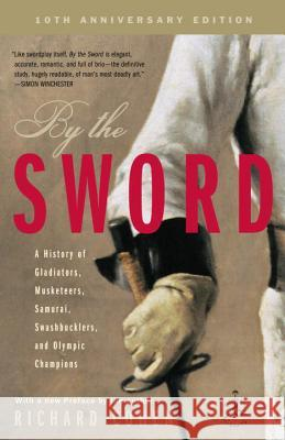 By the Sword: A History of Gladiators, Musketeers, Samurai, Swashbucklers, and Olympic Champions; 10th Anniversary Edition Richard Cohen 9780812969665