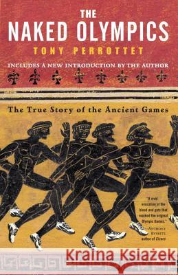 The Naked Olympics: The True Story of the Ancient Games Tony Perrottet 9780812969917