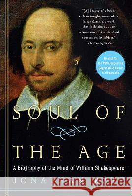 Soul of the Age: A Biography of the Mind of William Shakespeare Jonathan Bate 9780812971811