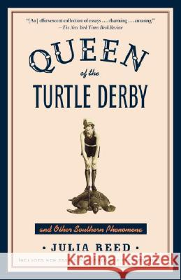 Queen of the Turtle Derby and Other Southern Phenomena: Includes New Essays Published for the First Time Julia Reed 9780812973617 Random House Trade