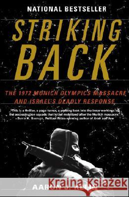 Striking Back: The 1972 Munich Olympics Massacre and Israel's Deadly Response Aaron J. Klein 9780812974638