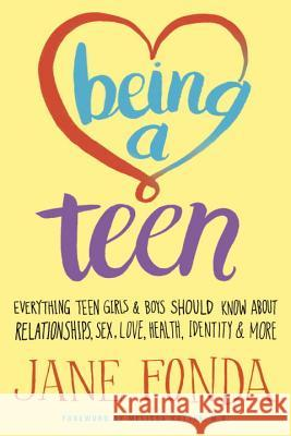 Being a Teen: Everything Teen Girls & Boys Should Know about Relationships, Sex, Love, Health, Identity & More Jane Fonda 9780812978612