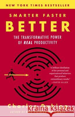 Smarter Faster Better: The Transformative Power of Real Productivity Charles Duhigg 9780812983593 Random House Trade