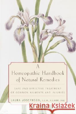 A Homeopathic Handbook of Natural Remedies: Safe and Effective Treatment of Common Ailments and Injuries Laura Josephson 9780812991888