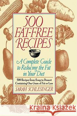 500 Fat Free Recipes: A Complete Guide to Reducing the Fat in Your Diet Sarah Schlesinger 9780812992465