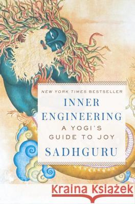 Inner Engineering: A Yogi's Guide to Joy Sadhguru 9780812997798