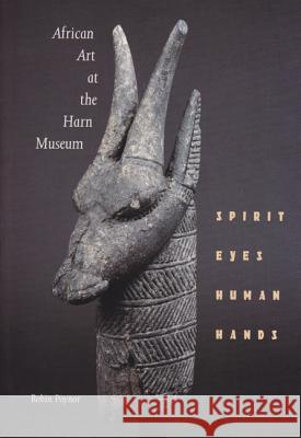 African Art at the Harn Museum: Spirit Eyes, Human Hands Robin Poynor 9780813013251